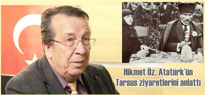 Hikmet Öz, Atatürk'ün Tarsus ziyaretlerini anlattı
