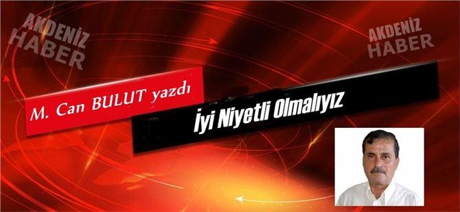 """Mehmet Can Bulut yazdı, """"İyi Niyetli Olmalıyız"""""""