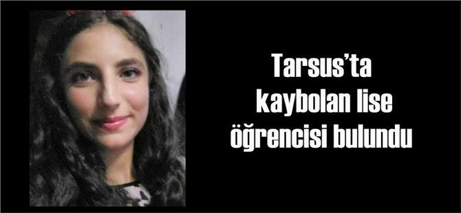 Tarsus'ta kaybolan lise öğrencisi bulundu