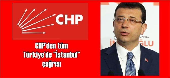 """CHP'den tüm Türkiye'de """"İstanbul"""" çağrısı"""