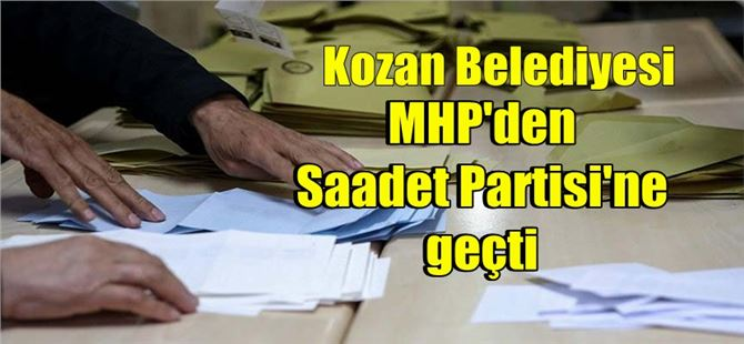 Kozan Belediyesi, MHP'den Saadet Partisi'ne geçti