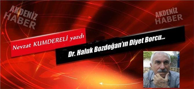 """Nevzat Kumdereli yazdı, """" Dr. Haluk Bozdoğan'ın Diyet Borcu"""""""