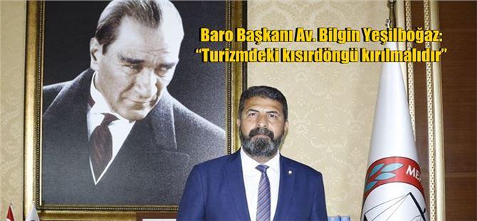"""Baro Başkanı Av. Bilgin Yeşilboğaz: """"Turizmdeki kısırdöngü kırılmalıdır"""""""