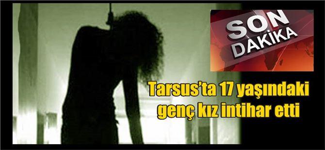 Tarsus'ta 17 yaşındaki genç kız intihar etti