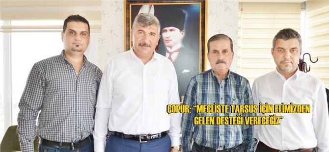"""Çopur: """"Mecliste Tarsus için elimizden gelen desteği vereceğiz"""""""