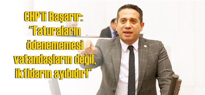 """CHP'li Başarır: """"Faturaların ödenememesi vatandaşların değil, iktidarın ayıbıdır!"""""""