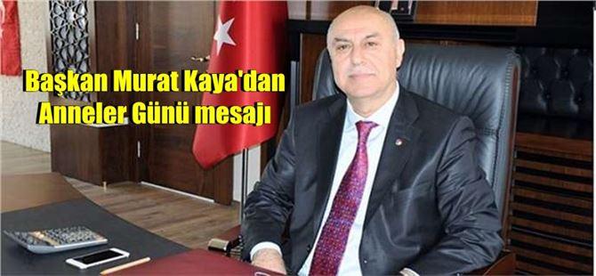 Başkan Murat Kaya'dan, Anneler Günü mesajı