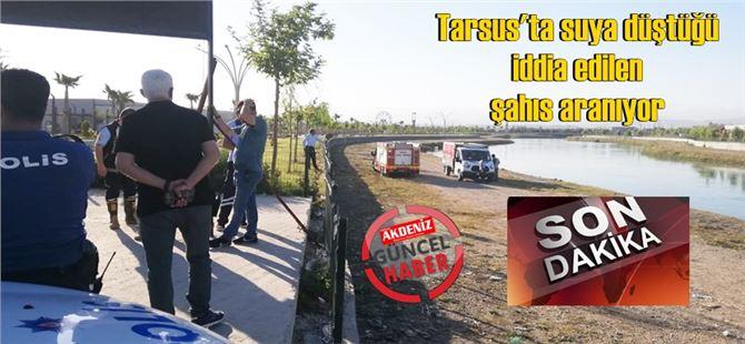 Tarsus'ta suya düştüğü iddia edilen şahıs aranıyor