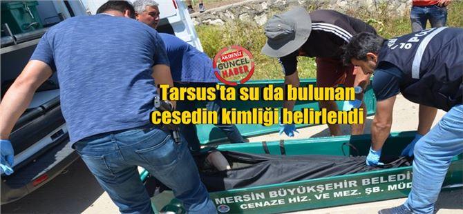 Tarsus'ta su da bulunan cesedin kimliği belirlendi