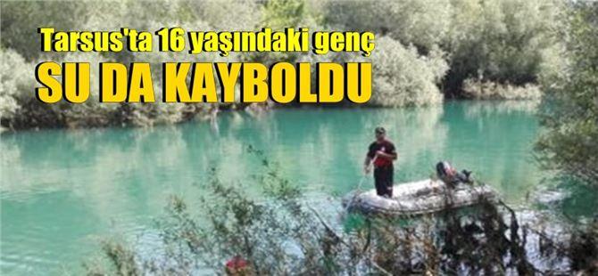 Tarsus'ta 16 yaşındaki genç su da kayboldu