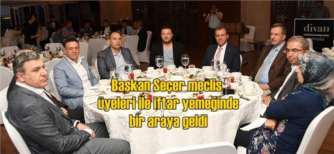 Başkan Seçer meclis üyeleri ile iftar yemeğinde bir araya geldi