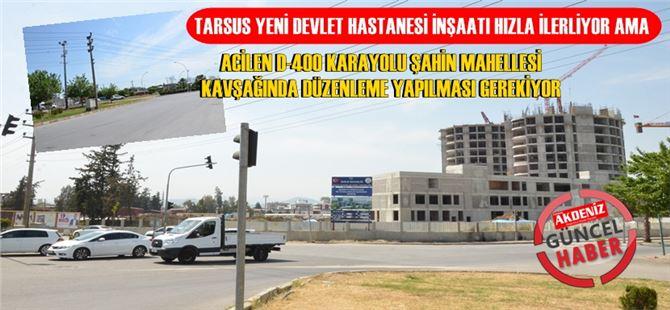 Tarsus Yeni Devlet Hastanesi bölgesine kavşak düzenlemesi şart!
