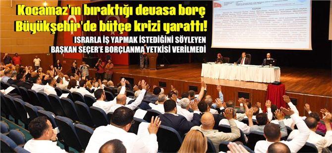 Mersin Büyükşehir'de Başkan Seçer'in borç talebine, muhalefetten yine ret