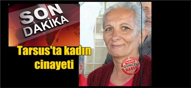 Tarsus'ta bayram sabahı kadın cinayeti