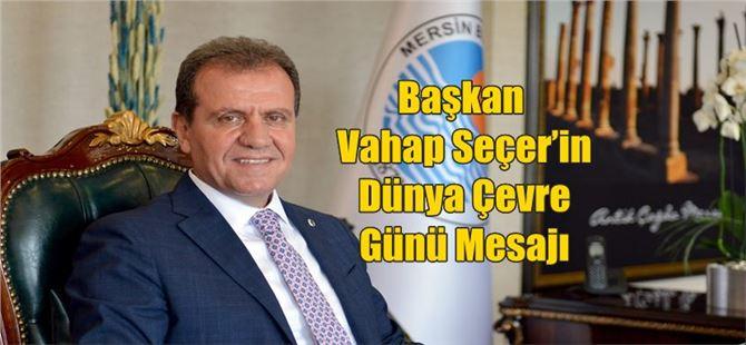 Başkan Vahap Seçer'in Dünya Çevre Günü Mesajı