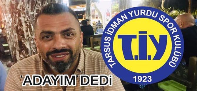 Tuncay Gengeç, Tarsus İdman Yurdu başkanlığına talip oldu