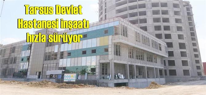 Tarsus Devlet Hastanesi inşaatı hızla sürüyor