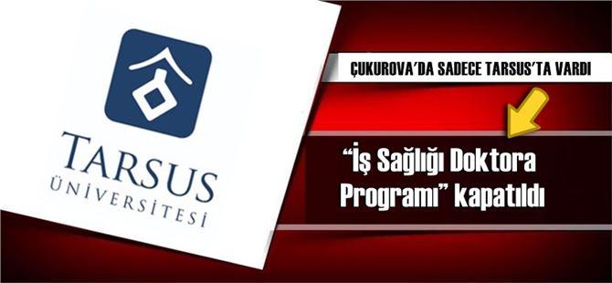 "Tarsus'ta ""İş Sağlığı Doktora Programı"" kapatıldı"