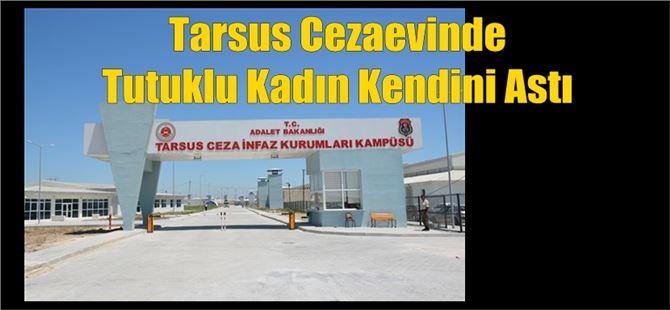 Tarsus Cezaevinde Tutuklu Kadın Kendini Astı