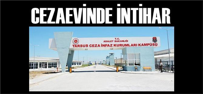 Tarsus Cezaevinde kalan mahkum intihar etti