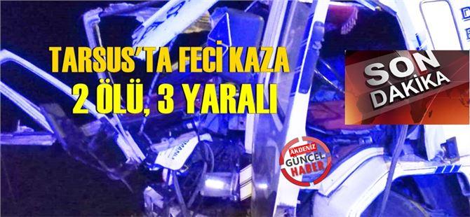 Tarsus'ta Feci Kaza: 2 Ölü, 1'i Ağır 3 Yaralı