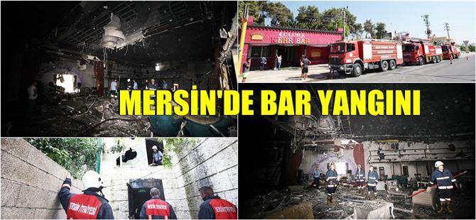 """Mersin'de """"bar""""da büyük yangın"""