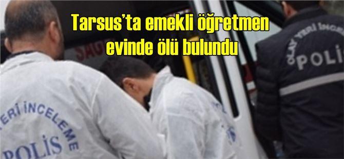 Tarsus'ta emekli öğretmen evinde ölü bulundu