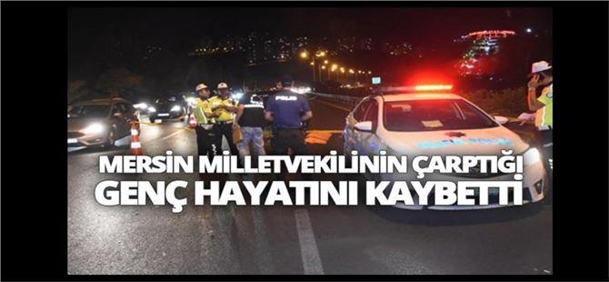 Mersin Milletvekilinin kullandığı aracın çarptığı genç öldü