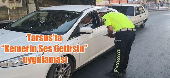 """Tarsus'ta """"Kemerin Ses Getirsin"""" uygulaması"""
