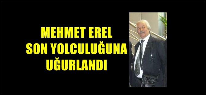Mehmet Erel son yolculuğuna uğurlandı