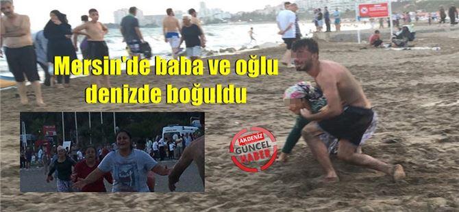 Mersin'de feci olay; baba ve oğlu denizde boğuldu