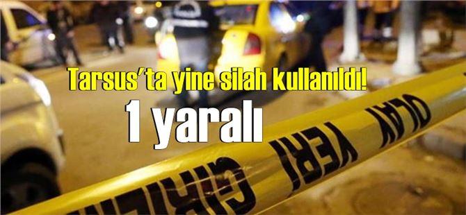 Tarsus'ta meydana gelen silahlı saldırıda 1 kişi yaralandı