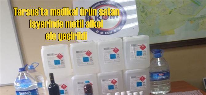 Tarsus'ta medikal ürün satan işyerinde metil alkol ele geçirildi