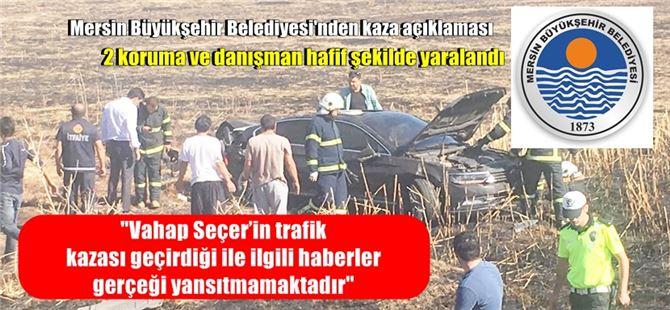 Başkan Vahap Seçer'in kaza geçirdiği haberi gerçeği yansıtmamaktadır