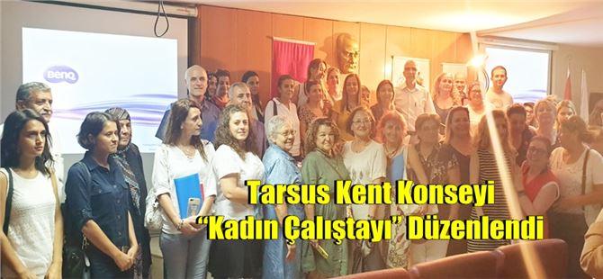 """Tarsus Kent Konseyi """"Kadın Çalıştayı"""" Düzenlendi"""
