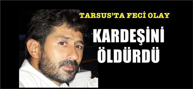 Tarsus'ta bir kişi kardeşi tarafından öldürüldü