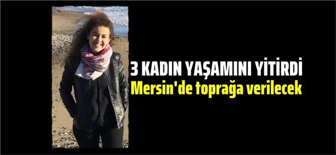 Kazada hayatını kaybeden Saniye Akaydın'ın cenazesi Mersin'e getirilecek