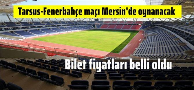 Tarsus İdmanyurdu-Fenerbahçe maçı bilet fiyatları, yeri belirlendi