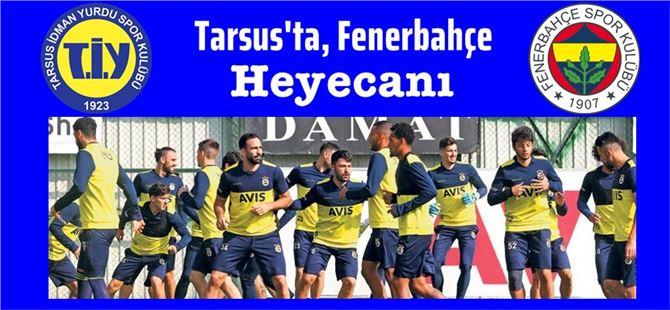 Tarsus İdmanyurdu ile Fenerbahçe bugün karşılaşacak