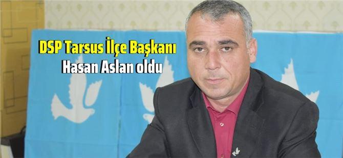 DSP Tarsus İlçe Başkanı Hasan Aslan oldu