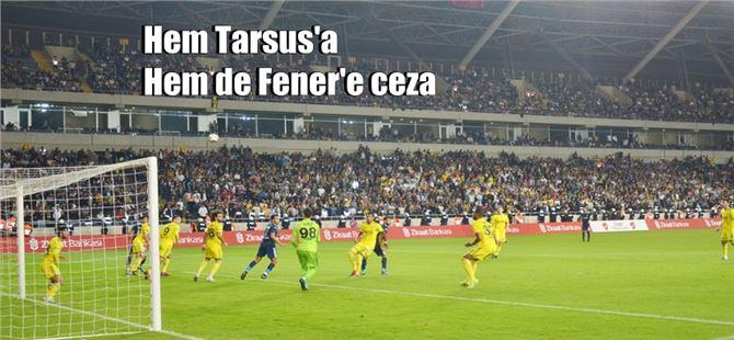 Tarsus İdmanyurdu'na Fenerbahçe maçındaki olaylar için ceza