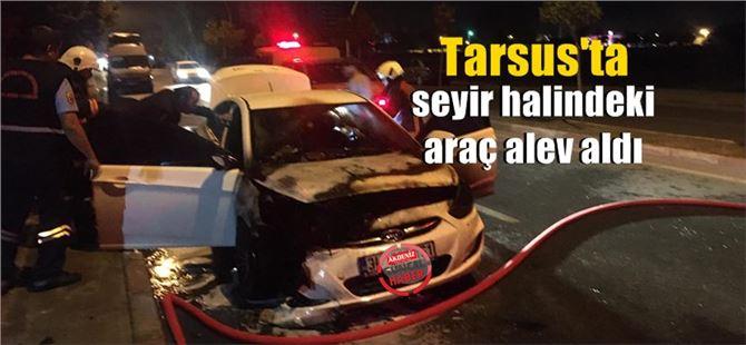 Tarsus'ta seyir halindeki araç alev aldı