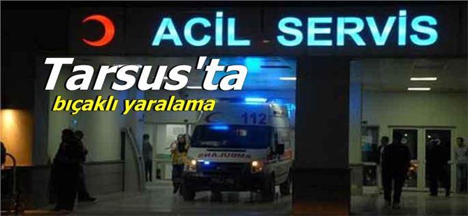 Tarsus'ta bıçaklı yaralama