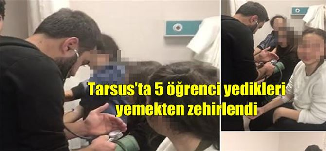 Tarsus'ta 5 öğrenci yedikleri yemekten zehirlendi