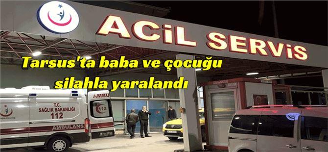 Mersin Tarsus'ta baba ve küçük yaştaki çocuğu vuruldu