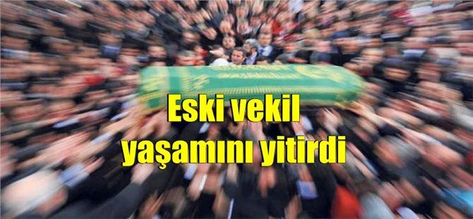 Mersin eski milletvekili hayatını kaybetti