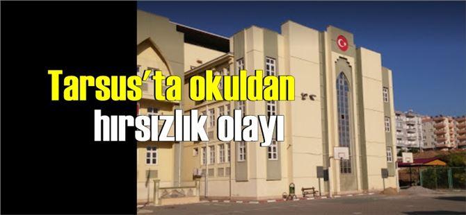 Tarsus'ta hırsızlar bu okula dadandı!
