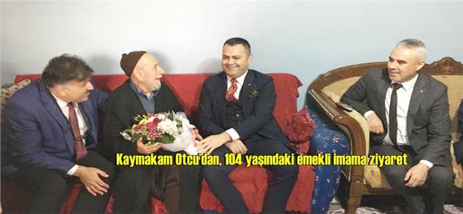 Kaymakam Otcu'dan, 104 yaşındaki emekli imama ziyaret