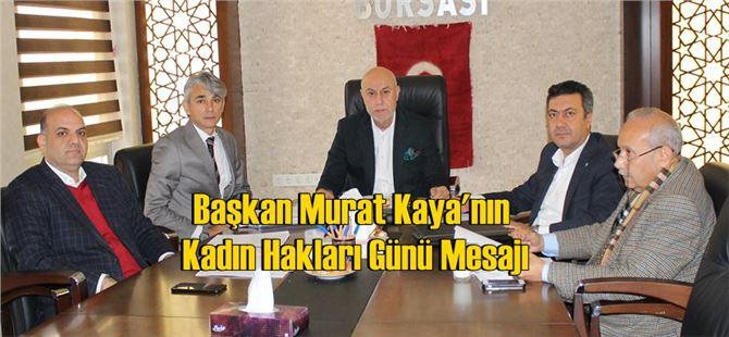 Başkan Murat Kaya'nın Kadın Hakları Günü Mesajı