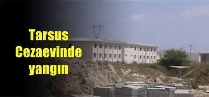 Tarsus Kampüs Cezaevinde yangın çıktı 19 kişi dumandan etkilendi